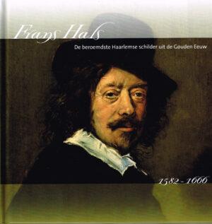 Frans Hals De beroemste Haarlemse schilder uit de Gouden eeuw.