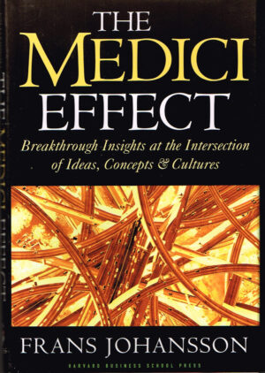 The Medici Effect Breakthrough Insights at the Intersection ISBN 1591391865