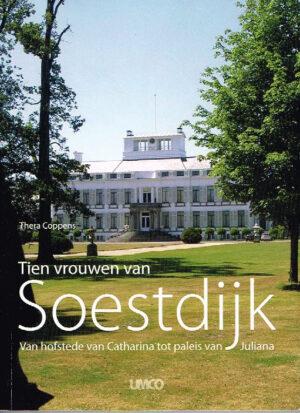 Tien Vrouwen Van Soestdijk van Hofstede van Catharina tot Paleis van Juliana